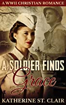 A Soldier Finds Grace: A World War II Christian Romance (English Edition)