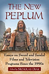 The New Peplum: Essays on Sword and Sandal Films and Television Programs Since the 1990s Kindle Edition