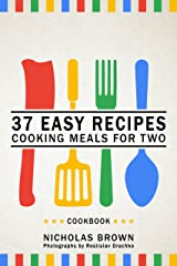 37 Easy Recipes: Cooking Meals For Two – Cookbook Kindle Edition