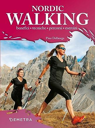 Nordic Walking: benefici • tecniche • percorsi • esercizi
