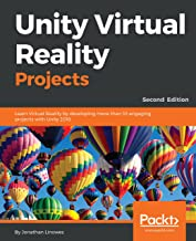 Unity Virtual Reality Projects: Learn Virtual Reality by developing more than 10 engaging projects with Unity 2018, 2nd Ed...