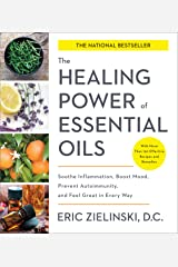 The Healing Power of Essential Oils: Soothe Inflammation, Boost Mood, Prevent Autoimmunity, and Feel Great in Every Way Kindle Edition