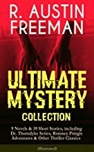 R. AUSTIN FREEMAN - Ultimate Mystery Collection: 9 Novels & 39 Short Stories, including Dr. Thorndyke Series, Romney Pringle Adventures & Other Thriller ... The Great Portrait Mystery and many more