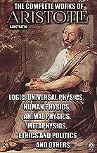 The Complete Works of Aristotle. Illustrated: Logic, Universal Physics, Human Physics, Animal Physics, Metaphysics, Ethics...