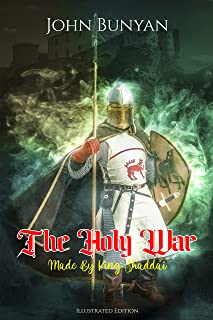 The Holy War, Made By King Shaddai : Illustrated Edition with Author Biography