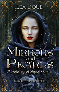 Mirrors and Pearls: A Retelling of Snow White (Fairytale Dragon Riders)