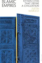 Islamic Empires: Fifteen Cities that Define a Civilization (English Edition)