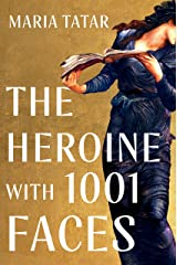 The Heroine with 1001 Faces Kindle Edition