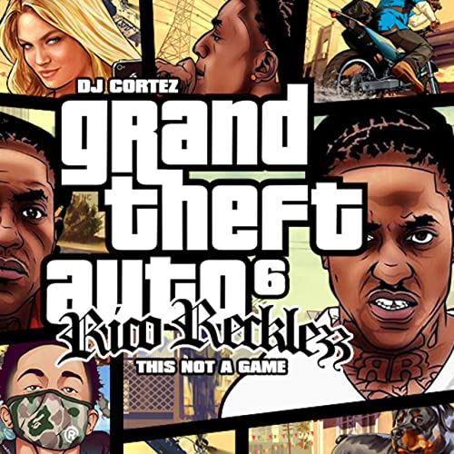 Grand Theft Auto 6: This Not a Game [Explicit] by Rico
