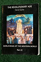 The Revolutionary Age: Worldviews of the Western World Part III (Worldviews of the Western World Part III)