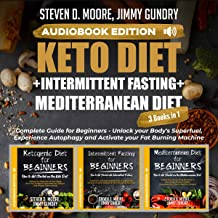 Keto Diet + Intermittent Fasting + Mediterranean Diet: 3 Books in 1: Complete Guide for Beginners: Unlock Your Body's Supe...