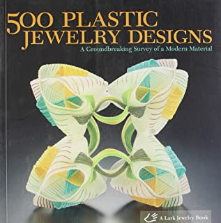 500 Plastic Jewelry Designs: A Groundbreaking Survey of A Modern Material (500 Series)