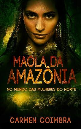 Maola na Amazônia: No Mundo das Mulheres do Norte (4)