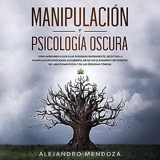 Manipulación y Psicología Oscura [Manipulation and Dark Psychology]: Cómo aprender a leer a las...