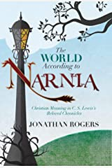 The World According to Narnia: Christian Meaning in C.S. Lewis's Beloved Chronicles Kindle Edition