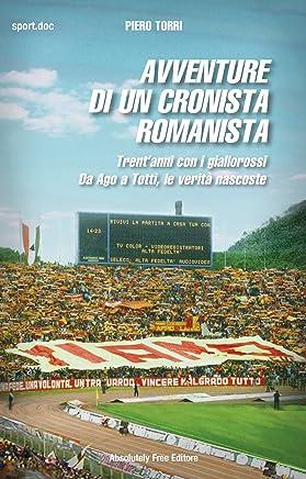 Avventure di un cronista romanista: Trentanni con i giallorossi. Da Ago a Totti, le verità nascoste (Sport.doc)