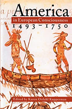 America in European Consciousness, 1493-1750 (Published by the Omohundro Institute of Early American History and Culture and the University of North Carolina Press)