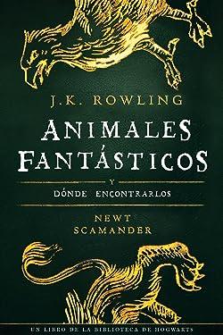 Animales fantásticos y dónde encontrarlos (Un libro de la biblioteca de Hogwarts nº 1) (Spanish Edition)