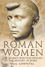 Roman Women: The Women Who Influenced the History of Rome