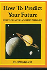 How to Predict Your Future: Secrets of Eastern and Western Astrology Kindle Edition