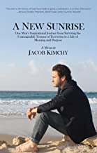 A New Sunrise: One Man's Inspirational Journey from Surviving the Trauma of Terrorism to a Life of Meaning and Purpose