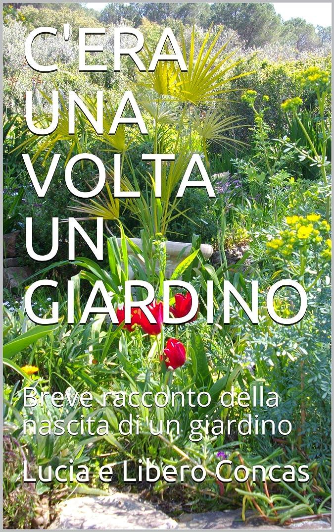 センチメートル故意のチューインガムC'ERA UNA VOLTA UN GIARDINO: Breve racconto della nascita di un giardino (Italian Edition)