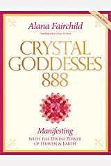 Crystal Goddesses 888: Manifesting with the Divine Power of Heaven and Earth (English Edition) Format Kindle