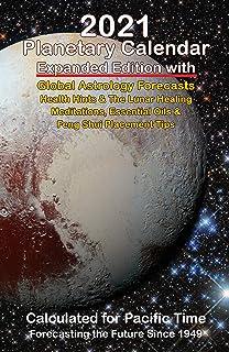 2021 Planetary Calendar Forecast Plus Edition: Global Astrology Forecasts Health Hints & The Lunar Healing Meditations, Es...