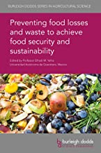 Preventing food losses and waste to achieve food security and sustainability (Burleigh Dodds Series in Agricultural Scienc...