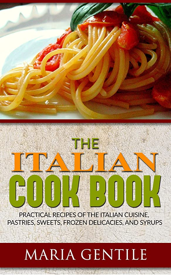 枯渇特に耐えられないThe Italian Cook Book or The Art of Eating Well; Practical Recipes of the Italian Cuisine, Pastries, Sweets, Frozen Delicacies, and Syrups (English Edition)