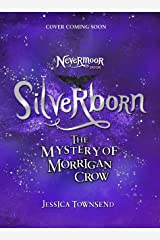 Silverborn: The Mystery of Morrigan Crow Book 4 (Nevermoor) Kindle Edition