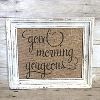 Good Morning Gorgeous Sign Linen Burlap or Cotton Fine Art Print Vintage Farmhouse Shabby Chic Wedding Gift Frame NOT included