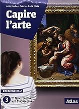 Scaricare Libri Capire l'arte. Edizione blu. Con studi di architettura. Per le Scuole superiori. Con ebook. Con espansione online: 3 PDF