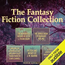 The Fantasy Fiction Collection: The Wonderful Wizard of Oz, The Jungle Book, Through the Looking-Glass, and What Alice Fou...