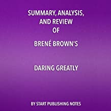 Summary, Analysis, and Review of Brene Brown's Daring Greatly: How the Courage to Be Vulnerable Transforms the Way We Live, Love, Parent, and Lead