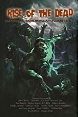 Rise of the Dead: An Earth-Shattering Anthology of Zombie Terror Kindle Edition