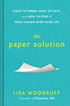 The Paper Solution: What to Shred, What to Save, and How to Stop It From Taking Over Your Life