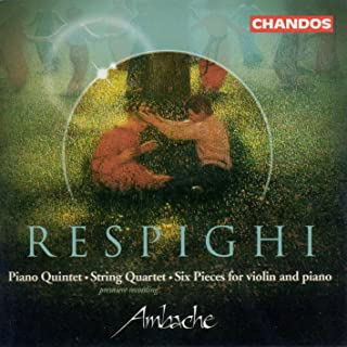 Respighi: Piano Quintet In F Minor / String Quartet In D Minor / 6 Pieces For Violin And Piano