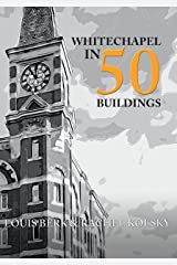 Whitechapel in 50 Buildings Kindle Edition