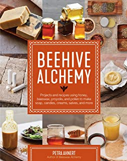 Beehive Alchemy: Projects and recipes using honey, beeswax, propolis, and pollen to make soap, candles, creams, salves, an...