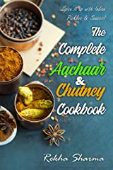 The Complete Aachaar & Chutney Cookbook: Spice it up with Indian Pickles & Sauces! (Indian Cookbook) Kindle Edition