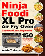 Ninja Foodi XL Pro Air Oven Cookbook for Beginners: 150 Easy, Mouthwatering and Crispy Recipes to Feed Your Family Healthy...