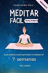 Meditar Fácil Para Todos: Guía Práctica Para Aprender A Meditar En 7 Semanas Versión Kindle