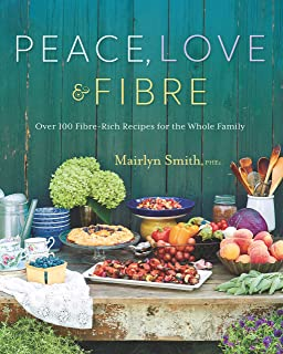 Peace, Love and Fibre: Over 100 Fibre-Rich Recipes for the Whole Family