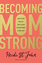 Becoming MomStrong: How to Fight with All That's in You for Your Family and Your Faith PDF