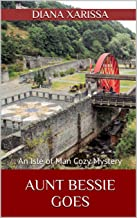 Aunt Bessie Goes (An Isle of Man Cozy Mystery Book 7)