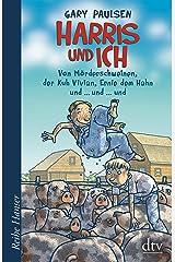 Harris und ich: Von Mörderschweinen, der Kuh Vivian, Ernie dem Hahn und ...und ... und (Reihe Hanser) (German Edition) Kindle Edition