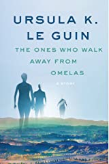 The Ones Who Walk Away from Omelas: A Story (A Wind's Twelve Quarters Story) Kindle Edition