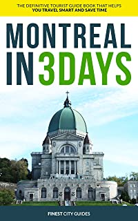 Montreal in 3 Days: The Definitive Tourist Guide Book That Helps You Travel Smart and Save Time (Canada Travel Guide) (English Edition)