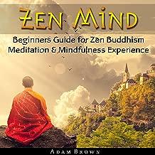 Zen Mind: Beginners Guide for Zen Buddhism Meditation & Mindfulness Experience